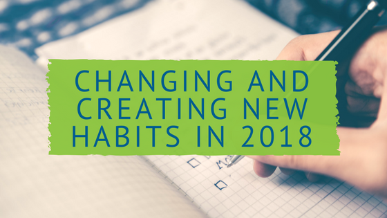 How to Create and Change Habits in 2018